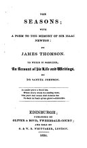 The Seasons; with a Poem to the Memory of Sir Isaac Newton: by James Thomson. To which is Prefixed, an Account of His Life and Writings. By Dr. Samuel Johnson