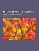 Initiation and Its Results  a Sequel to the Way of Initiation