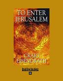To Enter Jerusalem (EasyRead Super Large 18pt Edition)