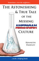 THE ASTONISHING & TRUE TALE OF THE MISSING AMERICAN CULTURE