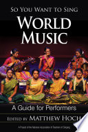 """""""So You Want to Sing World Music: A Guide for Performers"""" by Matthew Hoch"""