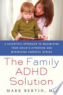 The Family ADHD Solution  : A Scientific Approach to Maximizing Your Child's Attention and Minimizing Parental Stress