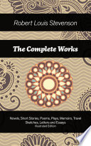 The Complete Works Novels Short Stories Poems Plays Memoirs Travel Sketches Letters And Essays Illustrated Edition