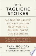 Der tägliche Stoiker  : 366 nachdenkliche Betrachtungen über Weisheit, Beharrlichkeit und Lebensstil