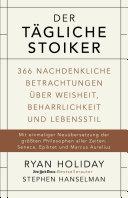 Der tägliche Stoiker: 366 nachdenkliche Betrachtungen über Weisheit, ...