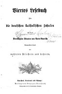 Viertes Lesebuch Für Die Deutschen Katholischen Schulen in Den Vereinigten Staaten Von Nord