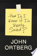 How Do I Know If I   m Really Saved