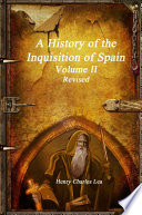 A History of the Inquisition of Spain - Volume II Revised