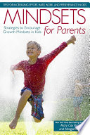 """""""Mindsets for Parents: Strategies to Encourage Growth Mindsets in Kids"""" by Mary Cay Ricci, Margaret Lee"""