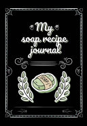 My Soap Recipe Journal Book