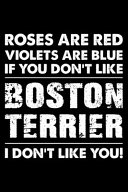 Roses are Red Violets are Blue If You Don't Like Boston Terrier I Don't Like You