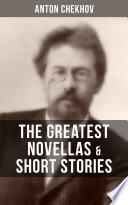 The Greatest Novellas & Short Stories of Anton Chekhov