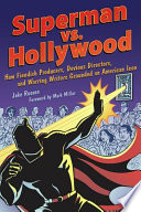 """""""Superman Vs. Hollywood: How Fiendish Producers, Devious Directors, and Warring Writers Grounded an American Icon"""" by Jake Rossen, Mark Millar"""