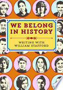 We Belong in History  : Writing with William Stafford