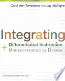 Integrating Differentiated Instruction Understanding By Design Connecting Carol A Tomlinson Jay Mctighe Google Books