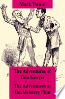 """The Adventures of Tom Sawyer + The Adventures of Huckleberry Finn: The Adventures of Tom Sawyer + Adventures of Huckleberry Finn + Tom Sawyer Abroad + Tom Sawyer, Detective"" by Mark Twain"