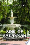 Sins of Savannah  The Secrets  the Sex  the Society of Savannah   s First Family