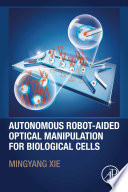 Autonomous Robot Aided Optical Manipulation for Biological Cells