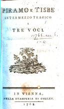 Piramo e Tisbe Intermezzo tragico a tre voci. [In two parts.] [Libretto by Marco Coltellini.]