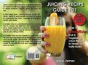 Juicing Recipe Guide 101 Book