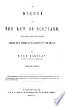 A Digest of the Law of Scotland with special reference to the office and duties of a justice of the peace