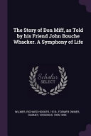 The Story of Don Miff  as Told by His Friend John Bouche Whacker  a Symphony of Life