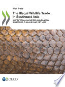 Illicit Trade The Illegal Wildlife Trade In Southeast Asia Institutional Capacities In Indonesia Singapore Thailand And Viet Nam