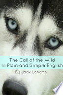 The Call of the Wild In Plain and Simple English  Book Summary  Commentary  Notes  Biography and Full Text