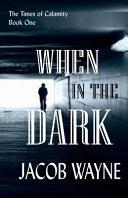 When in the Dark