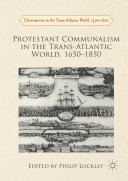 Protestant Communalism in the Trans Atlantic World  1650   1850