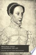 Maria Stuart, königin von Schottland, 1542-1587