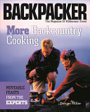 Backpacker, the magazine of wilderness travel : more backcountry cooking : moveable feasts from the experts