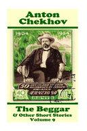 Anton Chekhov - The Beggar & Other Short Stories (Volume 9)