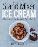 My Stand Mixer Ice Cream Maker Attachment Cookbook