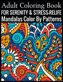 Adult Coloring Book For Serenity   Stress Relief Mandalas Color By Patterns