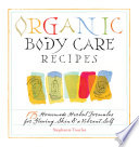 """Organic Body Care Recipes: 175 Homeade Herbal Formulas for Glowing Skin & a Vibrant Self"" by Stephanie L. Tourles"