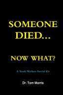 Someone Died Now What? a Youth Pastor's Survival Guide