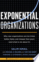 """""""Exponential Organizations: Why new organizations are ten times better, faster, and cheaper than yours (and what to do about it)"""" by Salim Ismail, Michael S Malone, Yuri van Geest, Peter H Diamandis"""