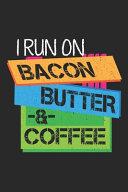 I Run On Bacon Butter Book