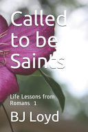 Called To Be Saints Life Lessons From Romans 1