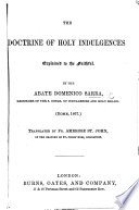 The Doctrine Of Holy Indulgences Explained To The Faithful Translated From The Italian By A St John