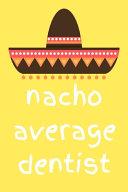 Nacho Average Dentist