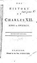 The History of Charles XII   Etc   Translated and Abridged from Voltaire s    Histoire de Charles XII
