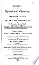Elements of Agricultural Chemistry in a Course of Lectures for the Board of Agriculture Book