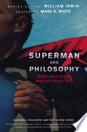"""Superman and Philosophy: What Would the Man of Steel Do?"" by William Irwin, Mark D. White"