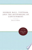 George Ball  Vietnam  and the Rethinking of Containment Book