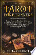 Tarot For Beginners Begin Your Exploration Reveal The Mysteries Wonder Of The Tarot Tarot Card Meanings Spreads Numerology More