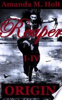 Reaper I - IV: Origin