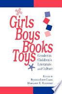 """Girls, Boys, Books, Toys: Gender in Children's Literature and Culture"" by Beverly Lyon Clark, Margaret R. Higonnet"