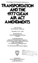Proceedings of the Specialty Conference on Transportation and the 1977 Clean Air Act Amendments  Jack Tar Hotel  San Francisco  California  November 12 14  1979